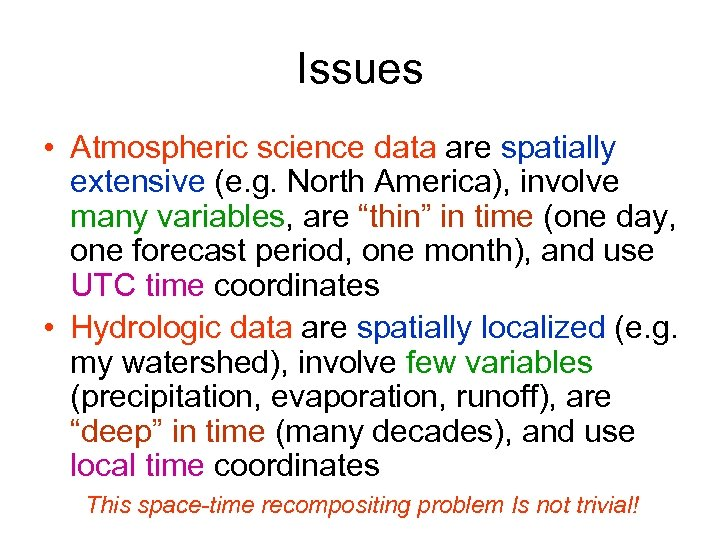 Issues • Atmospheric science data are spatially extensive (e. g. North America), involve many