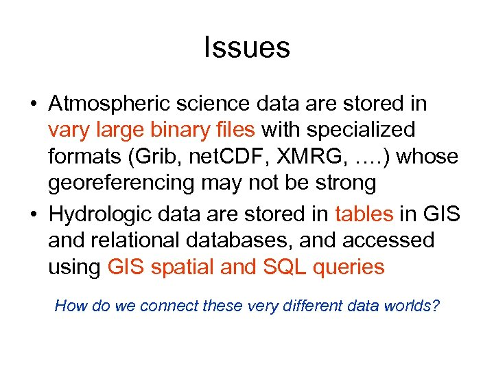 Issues • Atmospheric science data are stored in vary large binary files with specialized