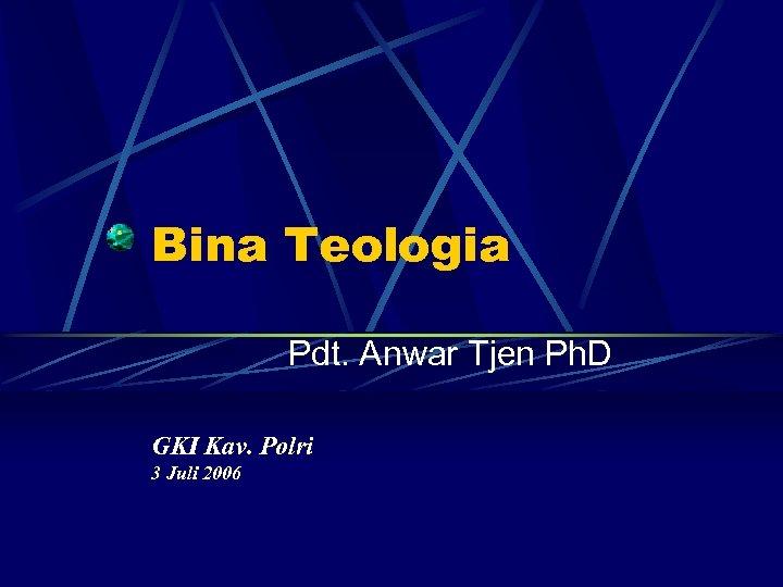 Bina Teologia Pdt. Anwar Tjen Ph. D GKI Kav. Polri 3 Juli 2006
