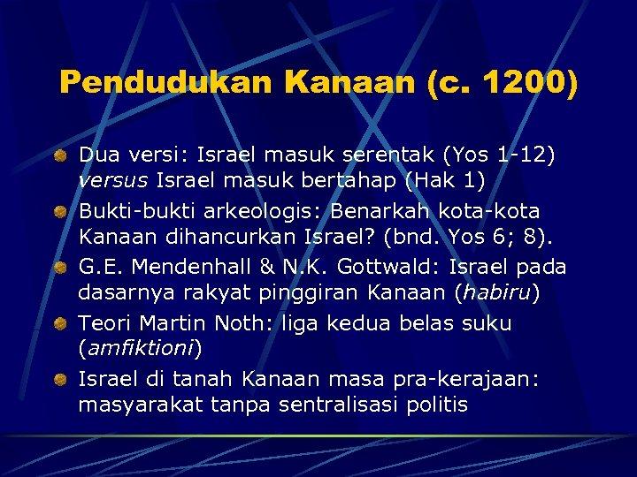 Pendudukan Kanaan (c. 1200) Dua versi: Israel masuk serentak (Yos 1 -12) versus Israel