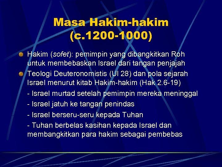 Masa Hakim-hakim (c. 1200 -1000) Hakim (sofet): pemimpin yang dibangkitkan Roh untuk membebaskan Israel