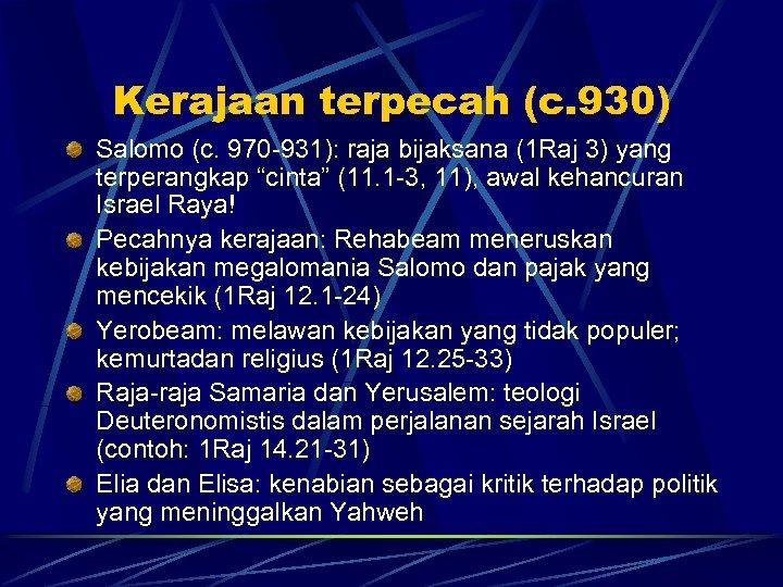 Kerajaan terpecah (c. 930) Salomo (c. 970 -931): raja bijaksana (1 Raj 3) yang
