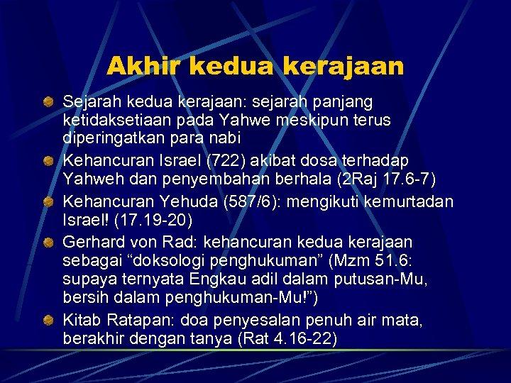 Akhir kedua kerajaan Sejarah kedua kerajaan: sejarah panjang ketidaksetiaan pada Yahwe meskipun terus diperingatkan
