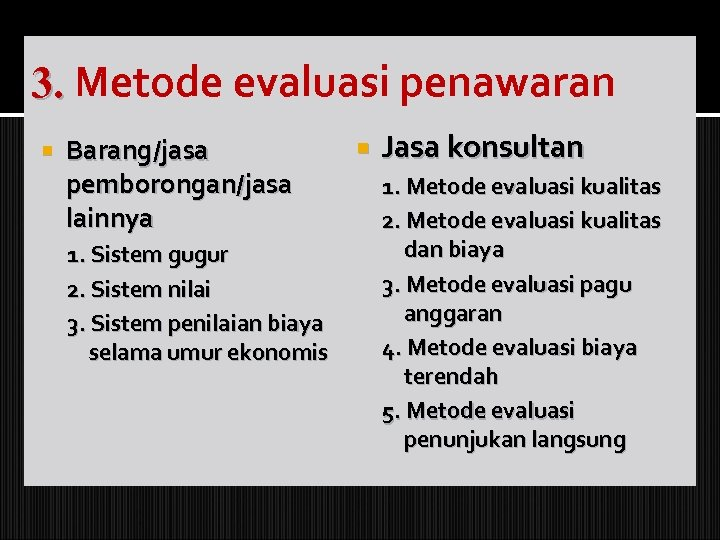 3. Metode evaluasi penawaran Barang/jasa pemborongan/jasa lainnya 1. Sistem gugur 2. Sistem nilai 3.