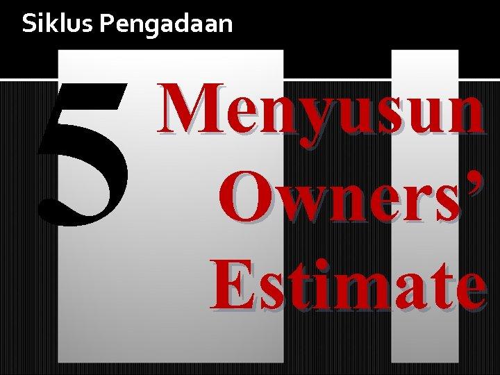 Siklus Pengadaan 5 Menyusun Owners' Estimate