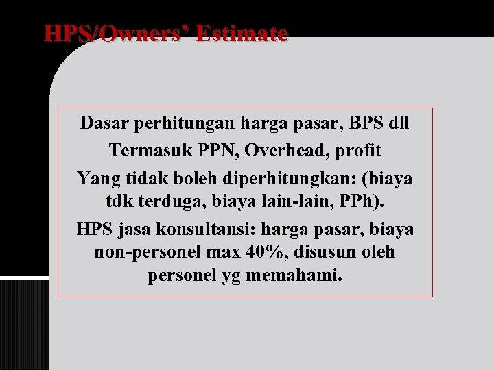 HPS/Owners' Estimate Dasar perhitungan harga pasar, BPS dll Termasuk PPN, Overhead, profit Yang tidak