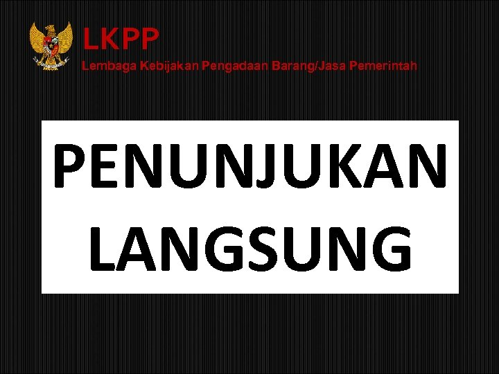 LKPP Lembaga Kebijakan Pengadaan Barang/Jasa Pemerintah PENUNJUKAN LANGSUNG