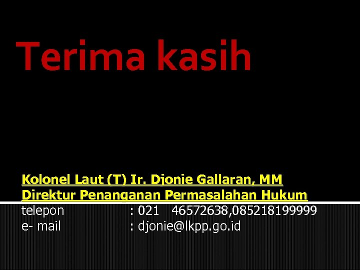 Terima kasih Kolonel Laut (T) Ir. Djonie Gallaran, MM Direktur Penanganan Permasalahan Hukum telepon