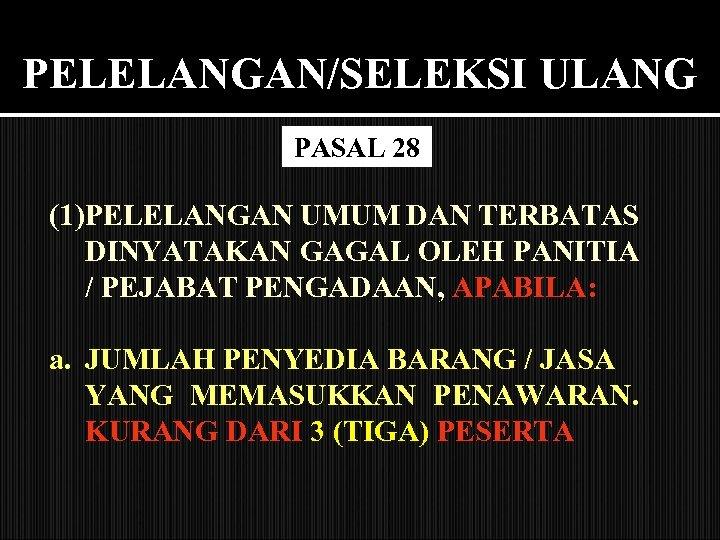 PELELANGAN/SELEKSI ULANG PASAL 28 (1)PELELANGAN UMUM DAN TERBATAS DINYATAKAN GAGAL OLEH PANITIA / PEJABAT