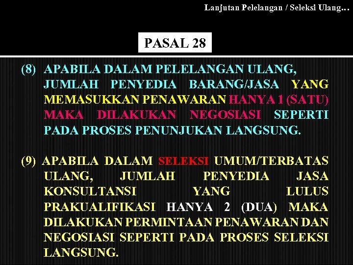 Lanjutan Pelelangan / Seleksi Ulang… PASAL 28 (8) APABILA DALAM PELELANGAN ULANG, JUMLAH PENYEDIA