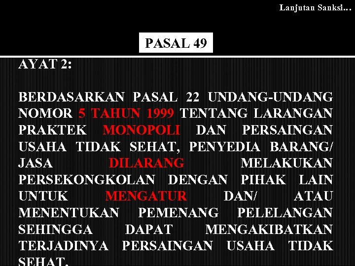 Lanjutan Sanksi… PASAL 49 AYAT 2: BERDASARKAN PASAL 22 UNDANG-UNDANG NOMOR 5 TAHUN 1999