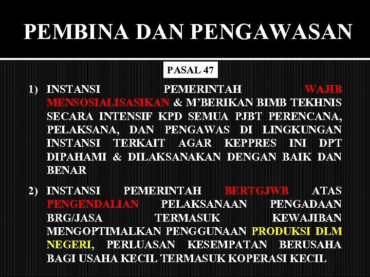 PEMBINA DAN PENGAWASAN PASAL 47 1) INSTANSI PEMERINTAH WAJIB MENSOSIALISASIKAN & M'BERIKAN BIMB TEKHNIS