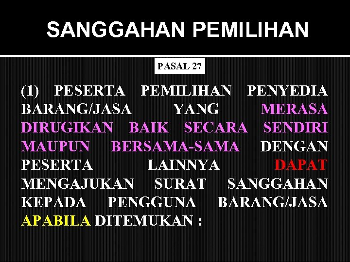 SANGGAHAN PEMILIHAN PASAL 27 (1) PESERTA PEMILIHAN PENYEDIA BARANG/JASA YANG MERASA DIRUGIKAN BAIK SECARA
