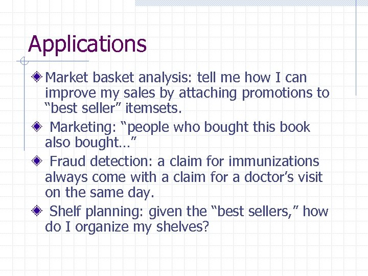 Applications Market basket analysis: tell me how I can improve my sales by attaching