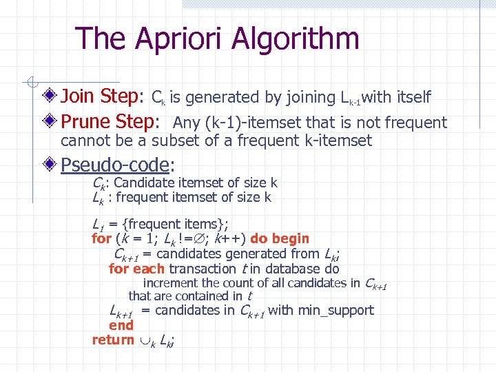 The Apriori Algorithm Join Step: Ck is generated by joining Lk-1 with itself Prune