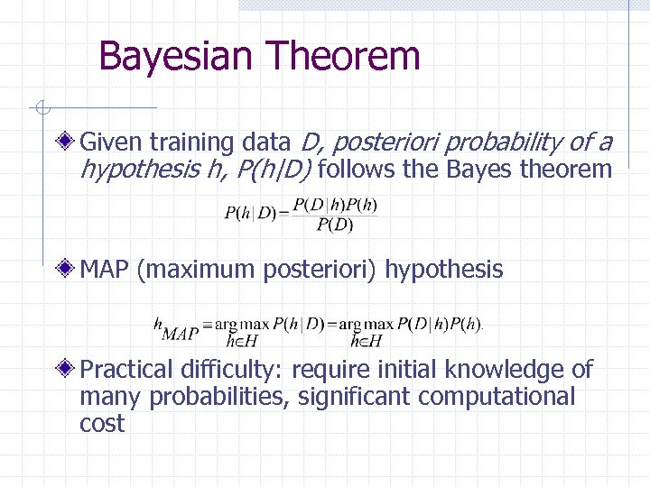 Bayesian Theorem Given training data D, posteriori probability of a hypothesis h, P(h|D) follows