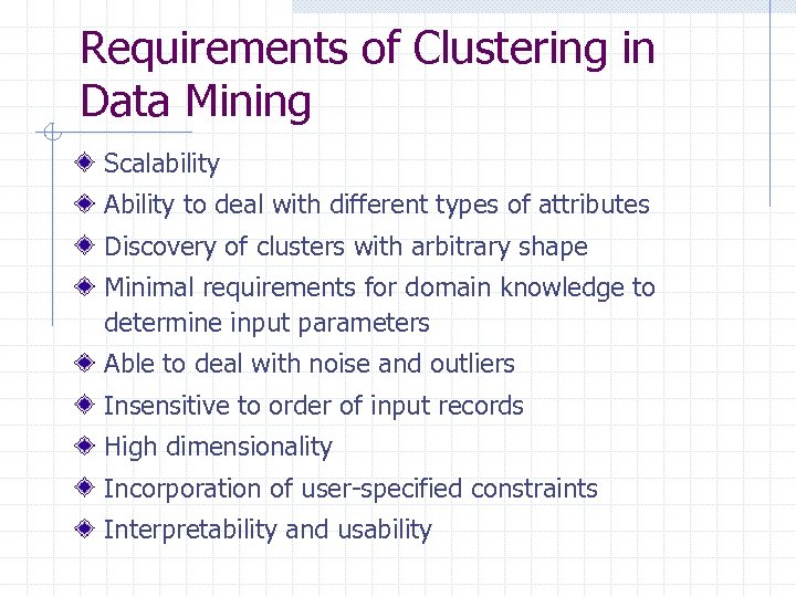 Requirements of Clustering in Data Mining Scalability Ability to deal with different types of