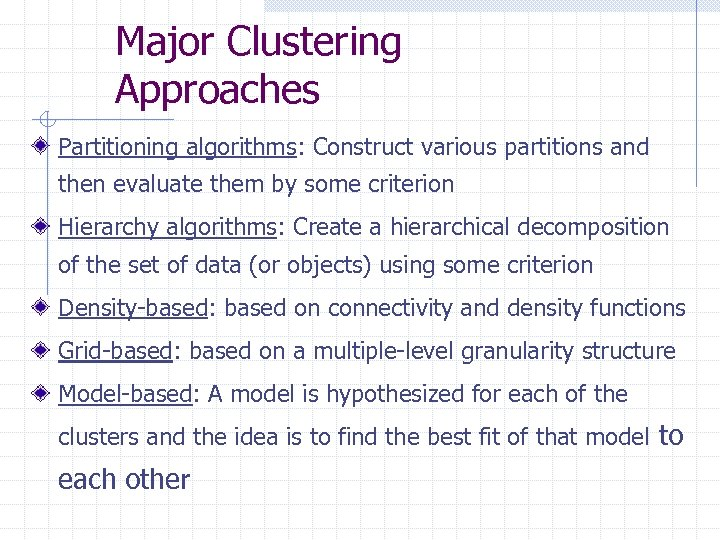 Major Clustering Approaches Partitioning algorithms: Construct various partitions and then evaluate them by some