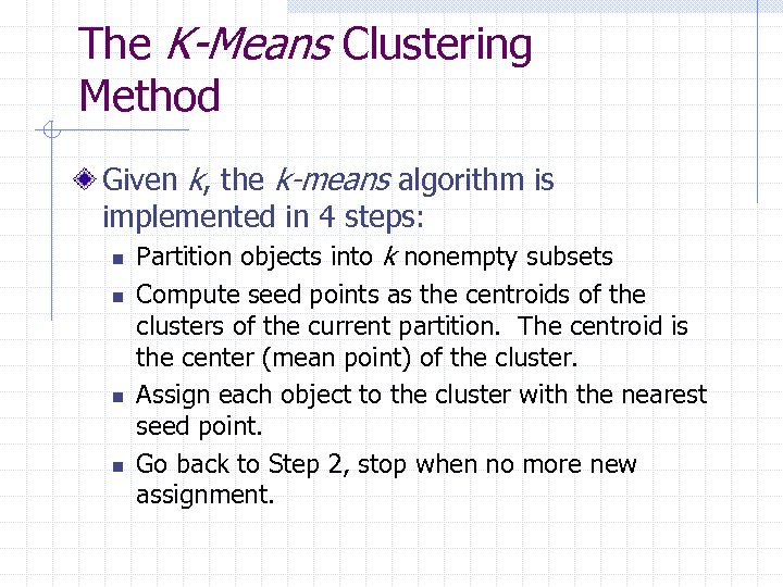 The K-Means Clustering Method Given k, the k-means algorithm is implemented in 4 steps:
