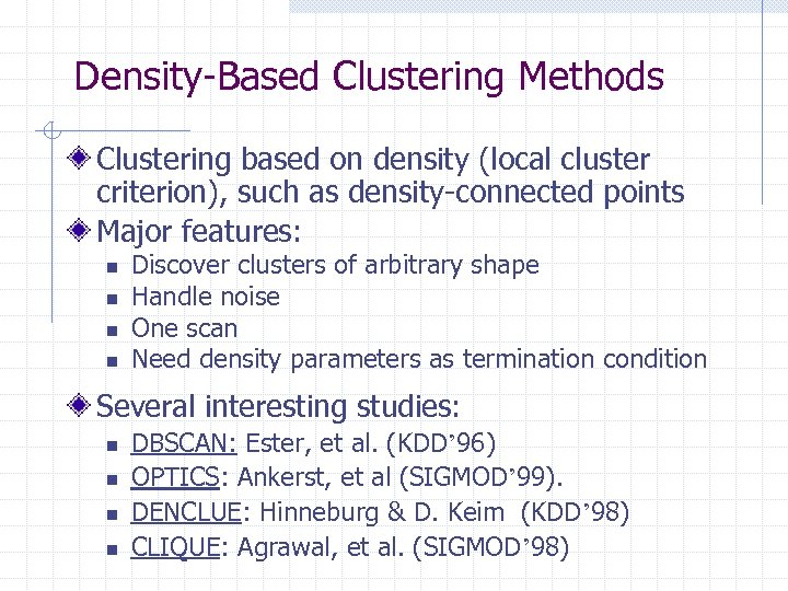 Density-Based Clustering Methods Clustering based on density (local cluster criterion), such as density-connected points