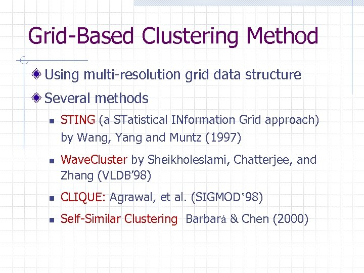 Grid-Based Clustering Method Using multi-resolution grid data structure Several methods n n STING (a