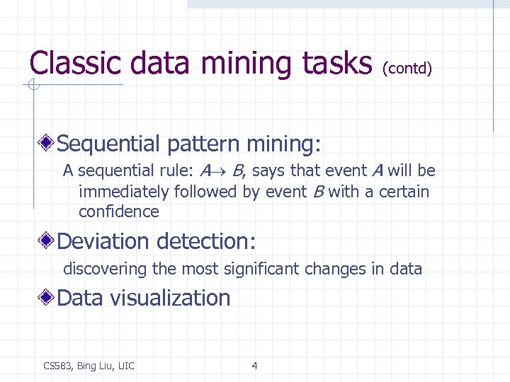 Classic data mining tasks (contd) Sequential pattern mining: A sequential rule: A B, says