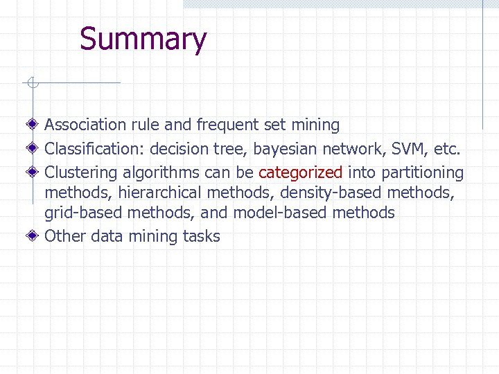 Summary Association rule and frequent set mining Classification: decision tree, bayesian network, SVM, etc.
