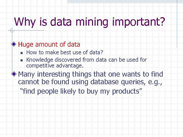 Why is data mining important? Huge amount of data n n How to make