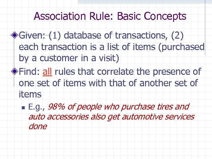 Association Rule: Basic Concepts Given: (1) database of transactions, (2) each transaction is a