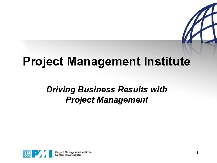 Project Management Institute Driving Business Results with Project Management 1