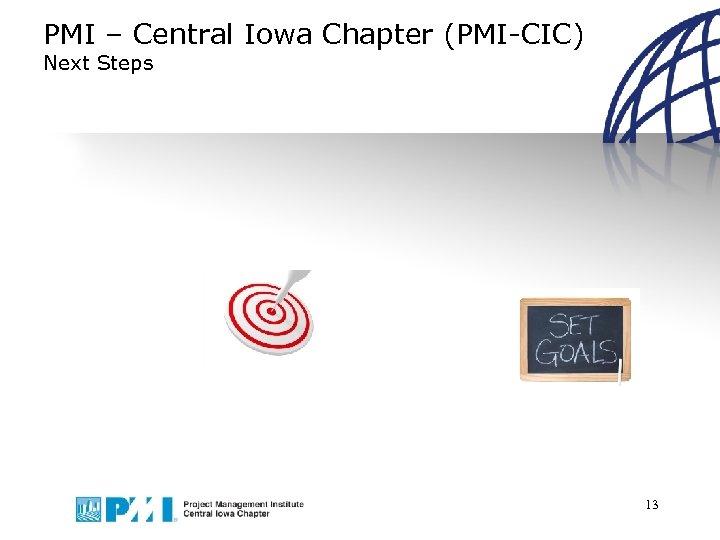PMI – Central Iowa Chapter (PMI-CIC) Next Steps 13
