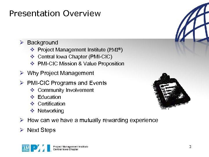 Presentation Overview Ø Background v Project Management Institute (PMI®) v Central Iowa Chapter (PMI-CIC)