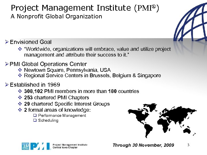 """Project Management Institute (PMI®) A Nonprofit Global Organization Ø Envisioned Goal v """"Worldwide, organizations"""