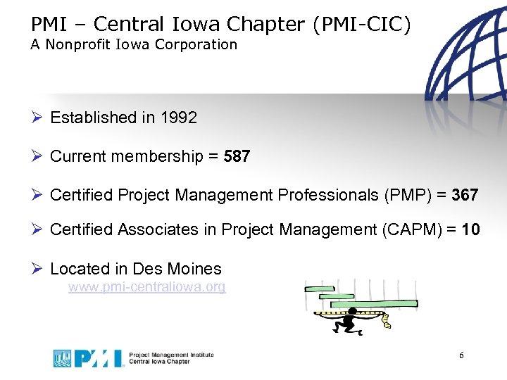 PMI – Central Iowa Chapter (PMI-CIC) A Nonprofit Iowa Corporation Ø Established in 1992