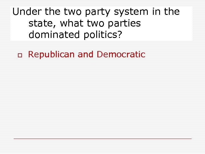 Under the two party system in the state, what two parties dominated politics? o