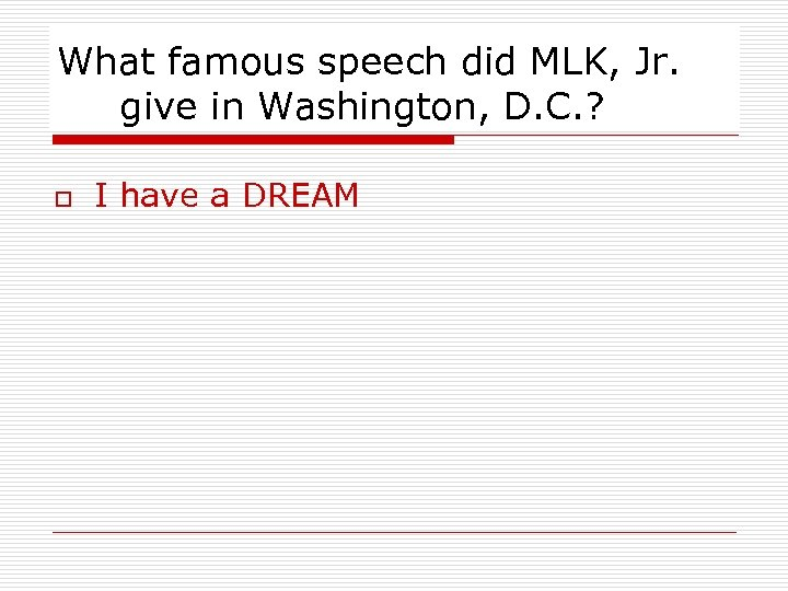 What famous speech did MLK, Jr. give in Washington, D. C. ? o I