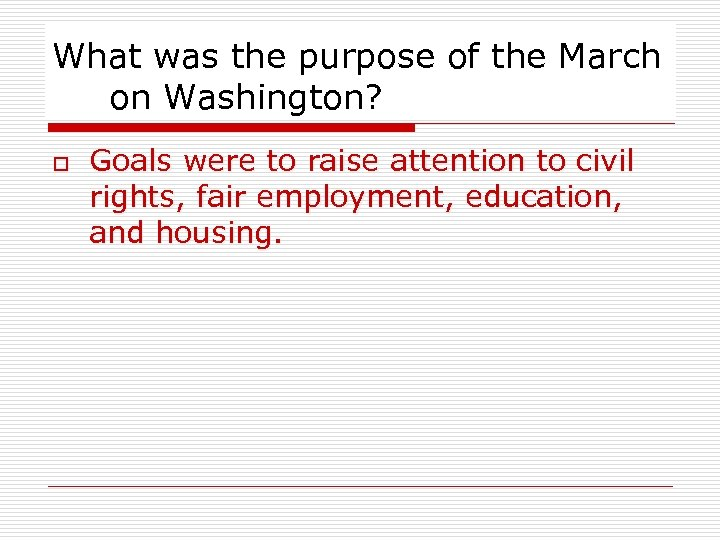 What was the purpose of the March on Washington? o Goals were to raise