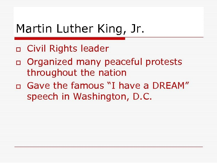 Martin Luther King, Jr. o o o Civil Rights leader Organized many peaceful protests