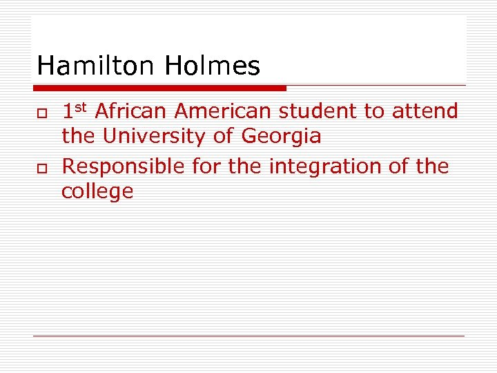 Hamilton Holmes o o 1 st African American student to attend the University of
