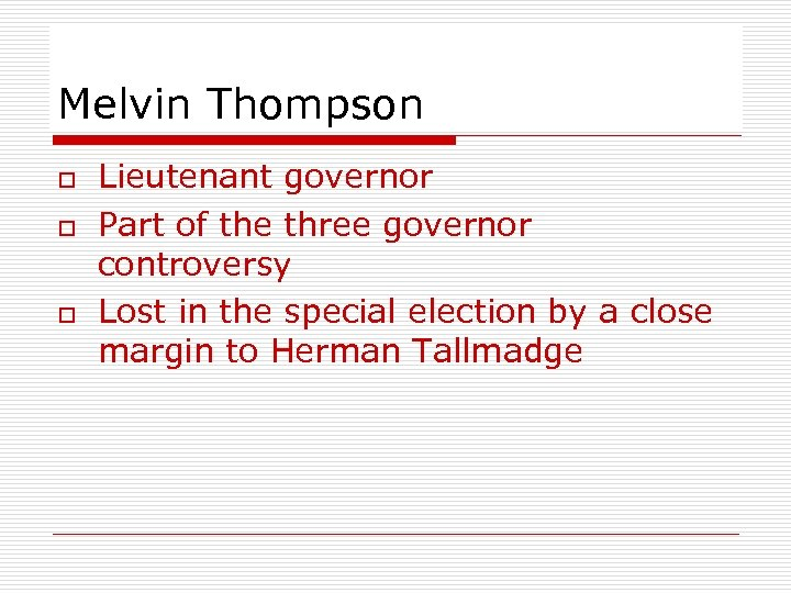 Melvin Thompson o o o Lieutenant governor Part of the three governor controversy Lost