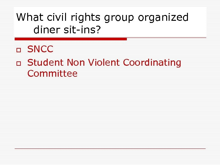 What civil rights group organized diner sit-ins? o o SNCC Student Non Violent Coordinating