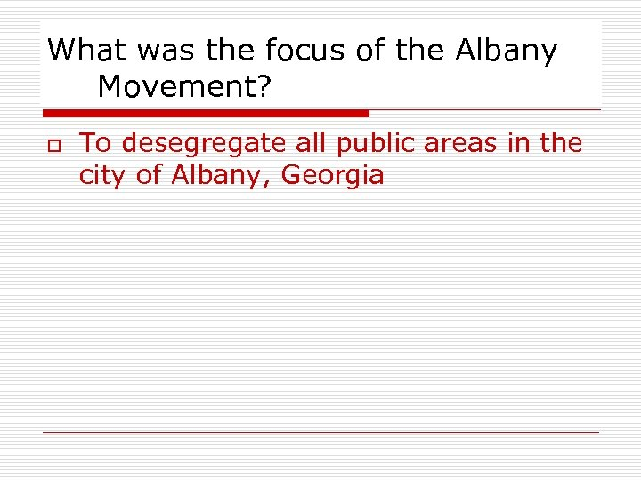 What was the focus of the Albany Movement? o To desegregate all public areas