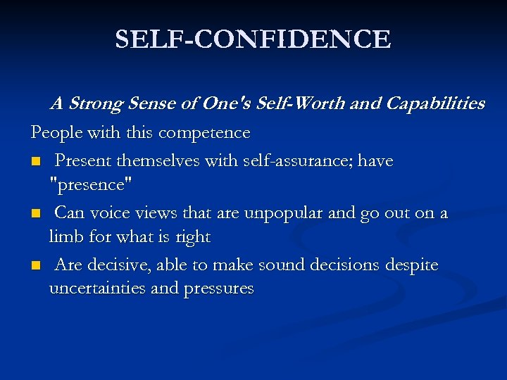 SELF-CONFIDENCE A Strong Sense of One's Self-Worth and Capabilities People with this competence n