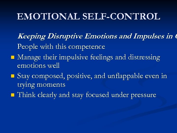 EMOTIONAL SELF-CONTROL Keeping Disruptive Emotions and Impulses in C People with this competence n