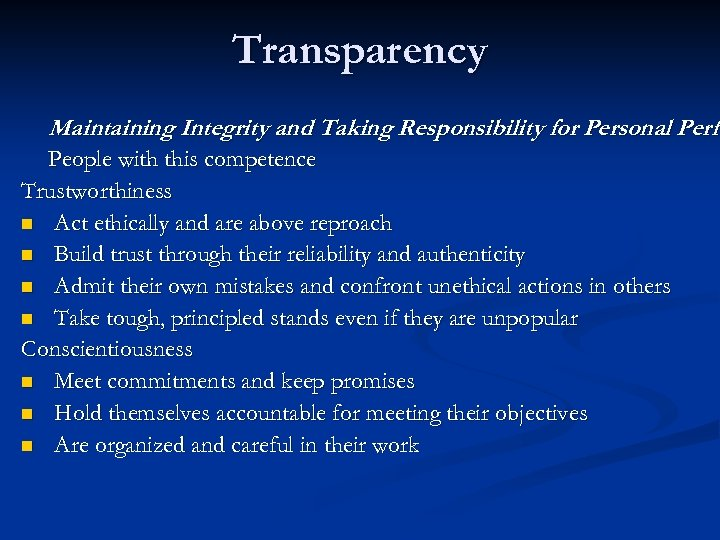 Transparency Maintaining Integrity and Taking Responsibility for Personal Perfo People with this competence Trustworthiness