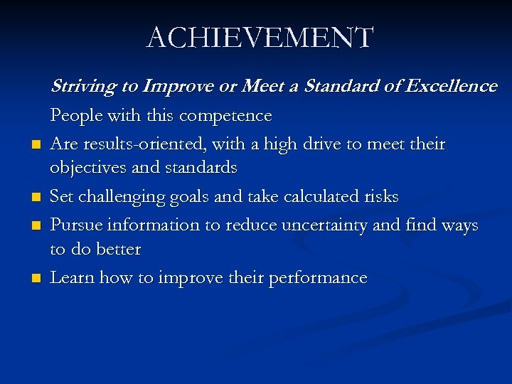 ACHIEVEMENT Striving to Improve or Meet a Standard of Excellence n n People with