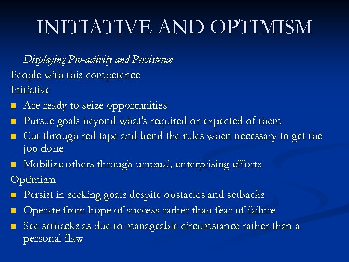 INITIATIVE AND OPTIMISM Displaying Pro-activity and Persistence People with this competence Initiative n Are