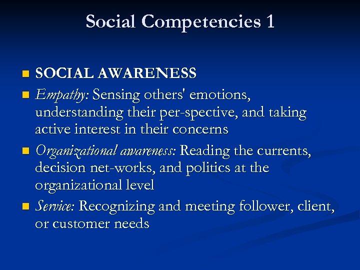 Social Competencies 1 SOCIAL AWARENESS n Empathy: Sensing others' emotions, understanding their per spective,