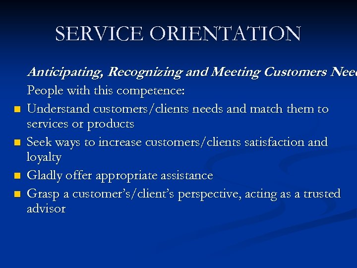 SERVICE ORIENTATION Anticipating, Recognizing and Meeting Customers Need n n People with this competence: