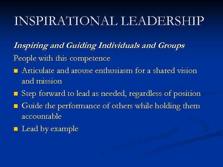 INSPIRATIONAL LEADERSHIP Inspiring and Guiding Individuals and Groups People with this competence n Articulate